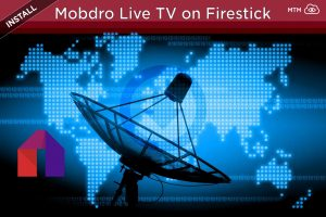 How to install Mobdro APK on Firestick for free live TV channels
