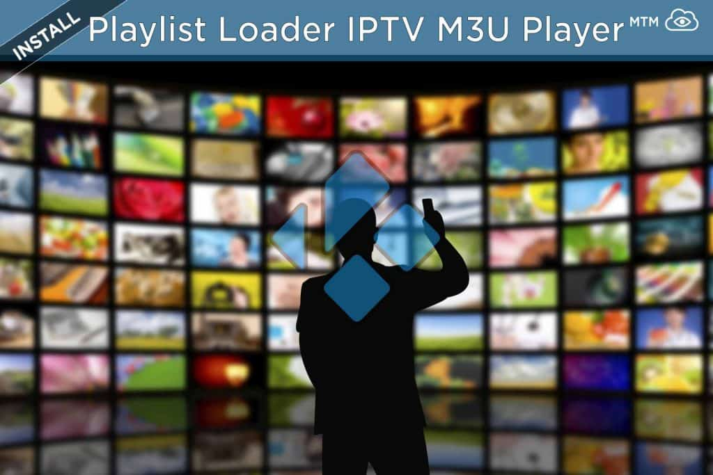 Playlist Loader Kodi Addon M3U Player & Free IPTV Playlists [2019]